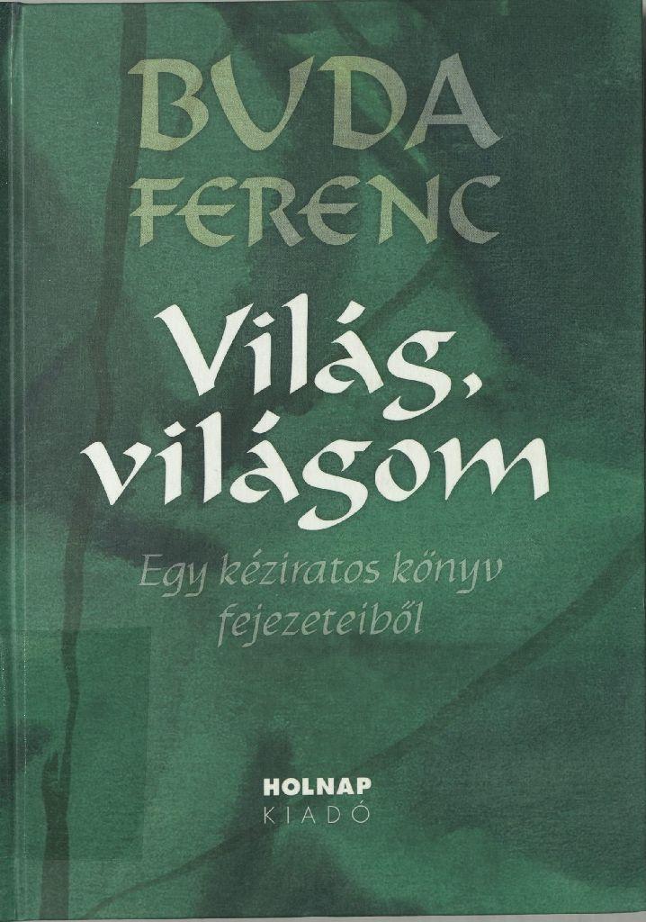 Buda Ferenc: Világ, világom, 2011.