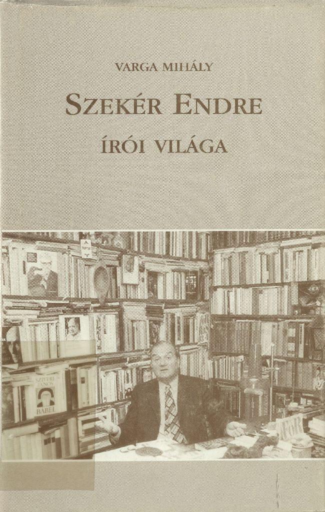 Varga Mihály: Szekér Endre írói világa, 2006.