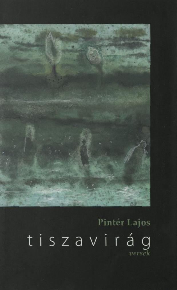 Pintér Lajos: Tiszavirág, 2009.