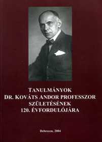 Tanulmányok Dr. Kováts Andor professzor születésének 120. évfordulójára