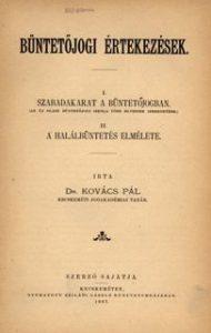 Büntetőjogi értekezések / írta Dr. Kovács Pál. - Kecskeméten : Szerző, 1887. - 42 p.