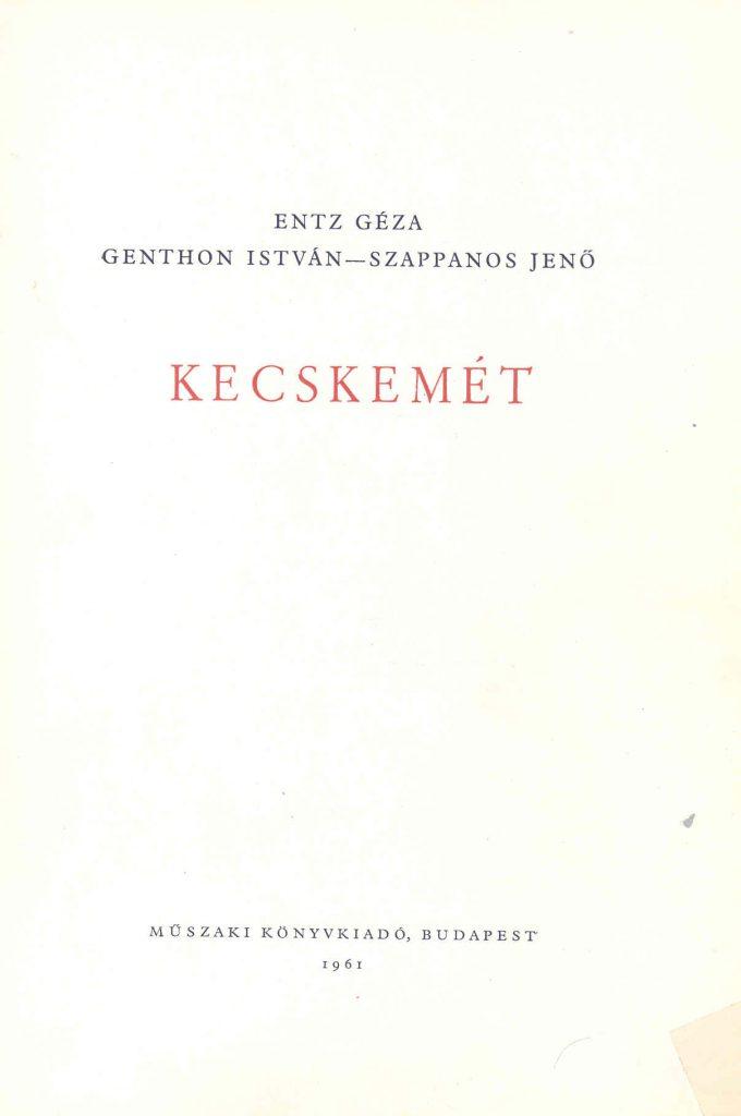 Kecskemét / Entz Géza. Genthon István, Szappanos Jenő