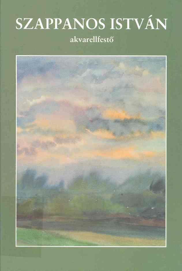 Szappanos István akvarellfestő/ Szappanos István. - Kecskemét : Szerző, 2010. - 48 : ill. ; 24 cm