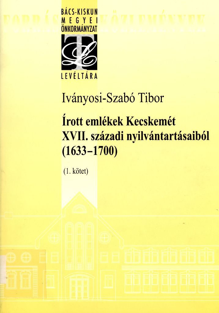 Írott emlékek Kecskemét XVII. századi nyilvántartásaiból: 1633-1700 - 1. köt.