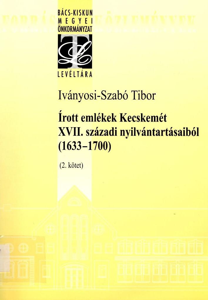 Írott emlékek Kecskemét XVII. századi nyilvántartásaiból: 1633-1700 - 2. köt.