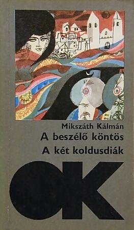 A beszélő köntös ; A két koldusdiák / Mikszáth Kálmán ; [az utószót Véber Károly írta]. - Budapest : Szépirod. Kiadó, 1983.