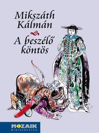 A beszélő köntös : regény / Mikszáth Kálmán ; [Deák Ferenc rajzaival]. - Szeged : Mozaik, 2002.