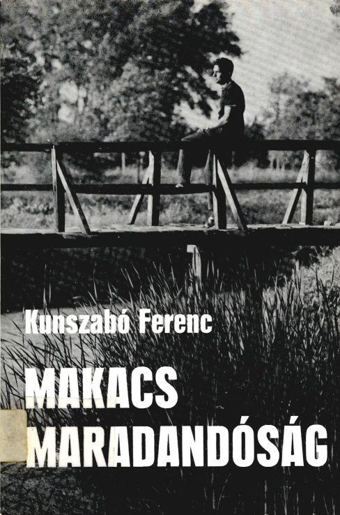 Makacs maradandóság : [Szociográfiai riportok] / Kunszabó Ferenc. - Budapest : Magvető, 1980.
